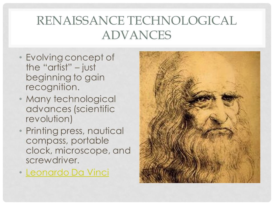 RENAISSANCE TECHNOLOGICAL ADVANCES Evolving concept of the artist – just beginning to gain recognition.
