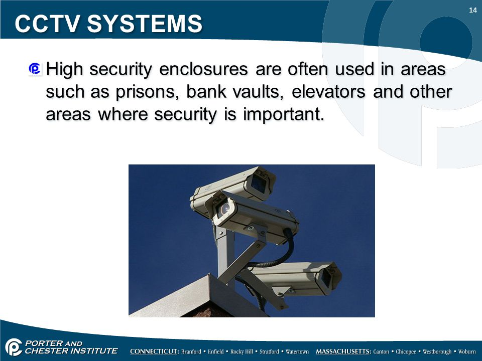 14 CCTV SYSTEMS High security enclosures are often used in areas such as prisons, bank vaults, elevators and other areas where security is important.