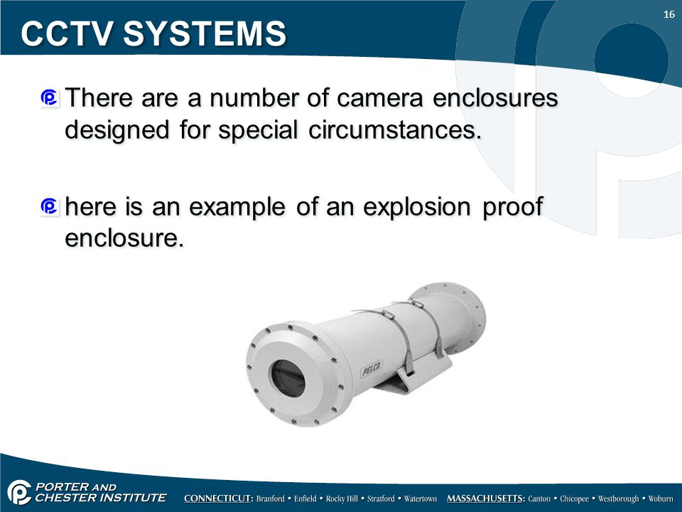 16 CCTV SYSTEMS There are a number of camera enclosures designed for special circumstances.