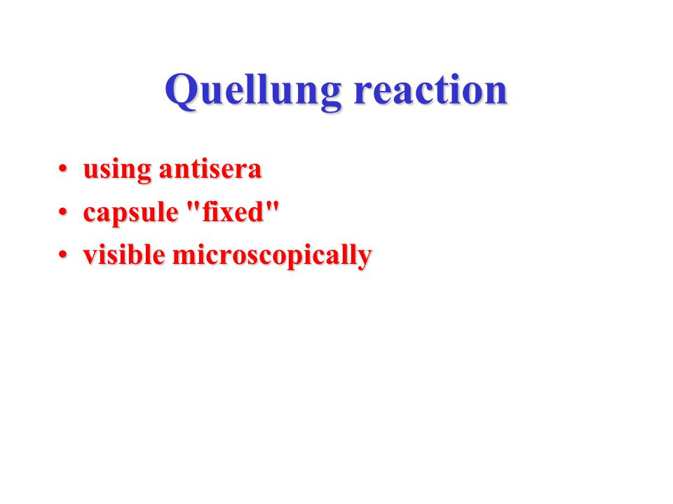 Quellung reaction using antiserausing antisera capsule fixed capsule fixed visible microscopicallyvisible microscopically