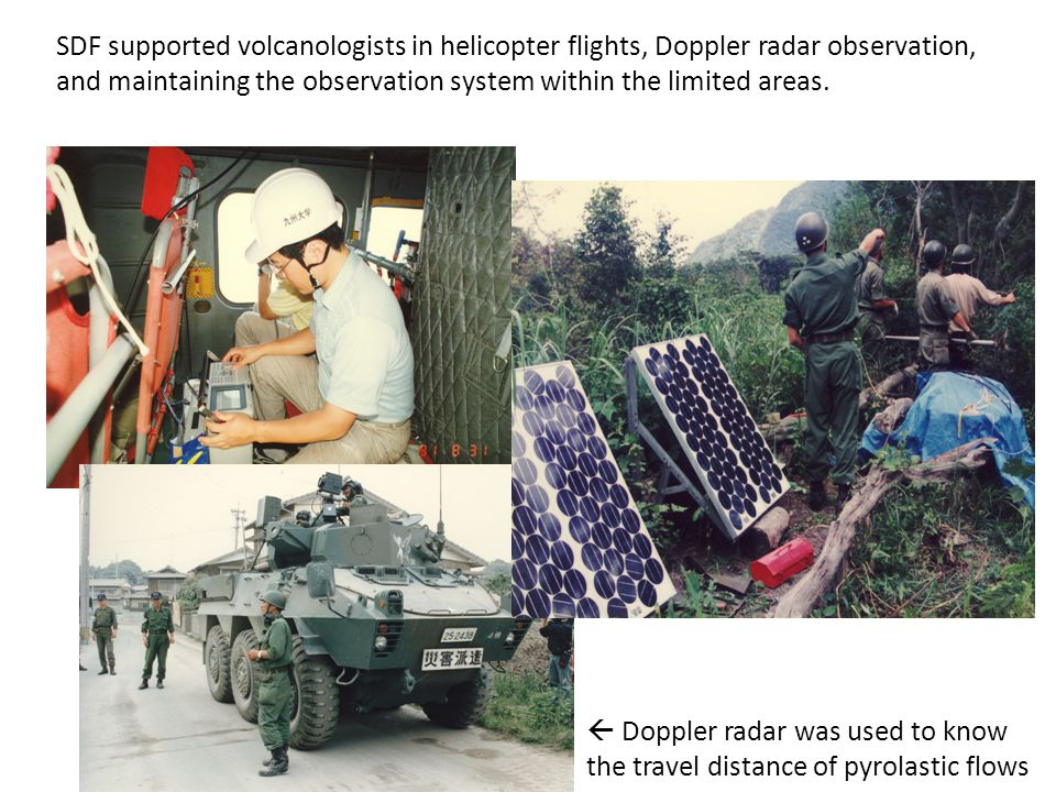 SDF supported volcanologists in helicopter flights, Doppler radar observation, and maintaining the observation system within the limited areas.  Dopp