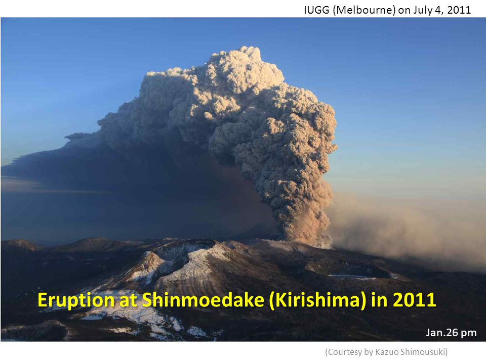 (Courtesy by Kazuo Shimousuki) Jan.26 pm Eruption at Shinmoedake (Kirishima) in 2011 IUGG (Melbourne) on July 4, 2011