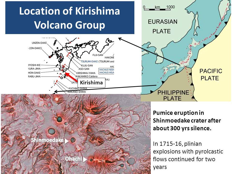 Location of Kirishima Volcano Group Kirishima Pumice eruption in Shinmoedake crater after about 300 yrs silence. In 1715-16, plinian explosions with p