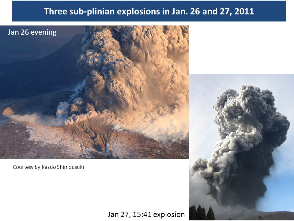 Three sub-plinian explosions in Jan. 26 and 27, 2011 Courtesy by Kazuo Shimousuki Jan 27, 15:41 explosion Jan 26 evening
