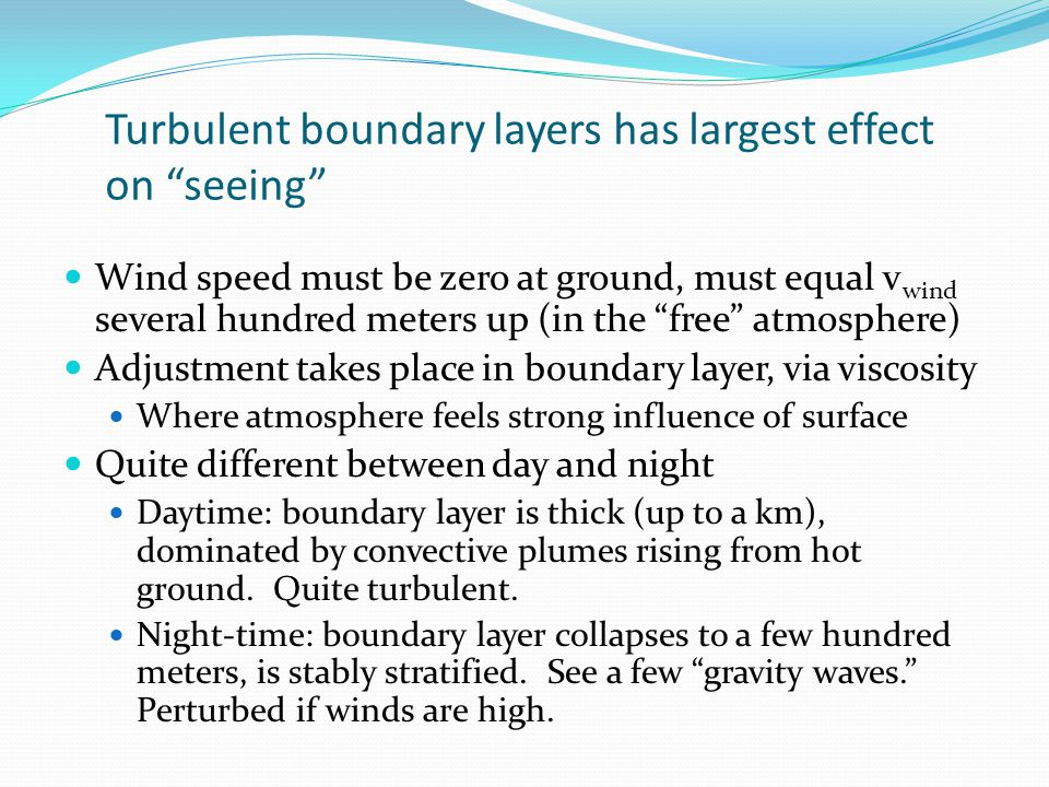 "Turbulent boundary layers has largest effect on ""seeing"" Wind speed must be zero at ground, must equal v wind several hundred meters up (in the ""free"""
