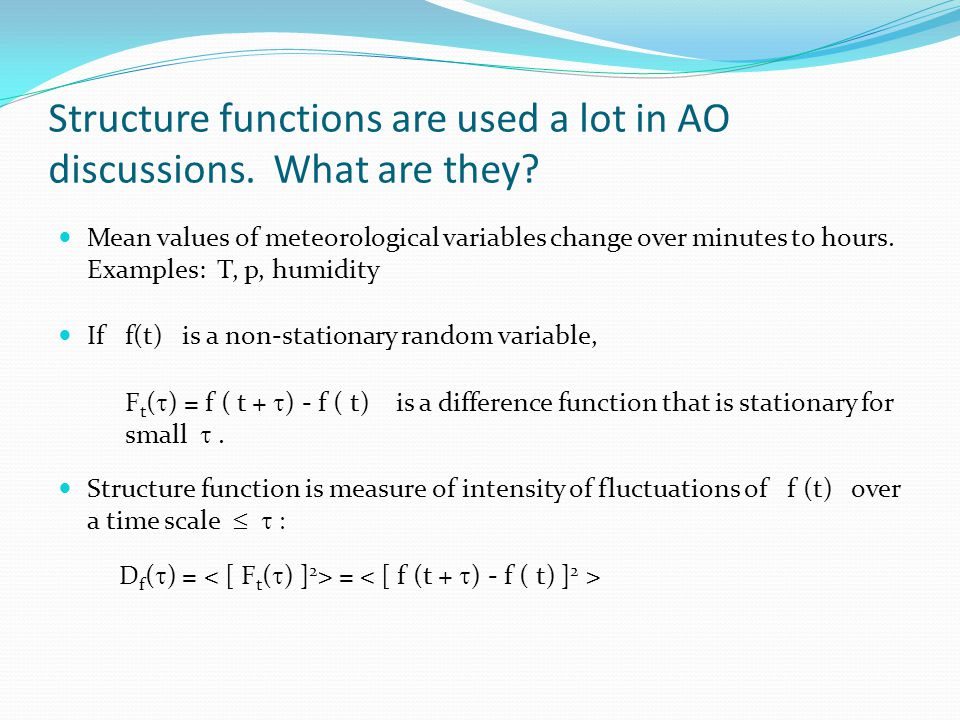 Structure functions are used a lot in AO discussions. What are they? Mean values of meteorological variables change over minutes to hours. Examples: T