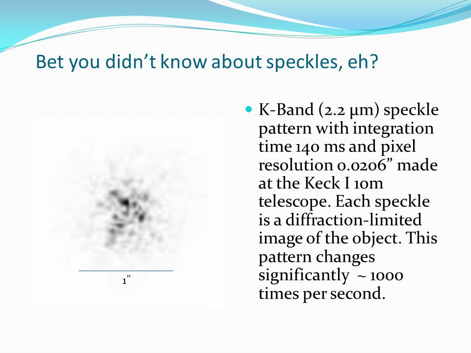 "Bet you didn't know about speckles, eh? K-Band (2.2 μm) speckle pattern with integration time 140 ms and pixel resolution 0.0206"" made at the Keck I 1"