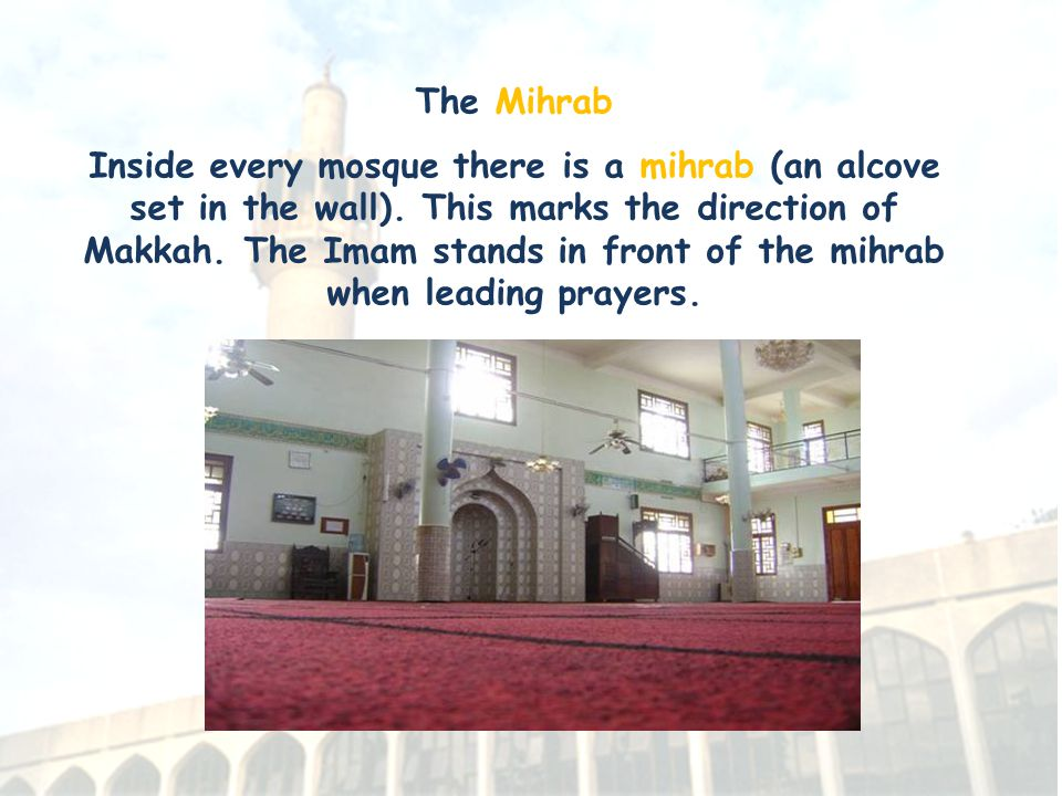 Internal features of a mosque To one side is the minbar (pulpit), from which sermons are given.