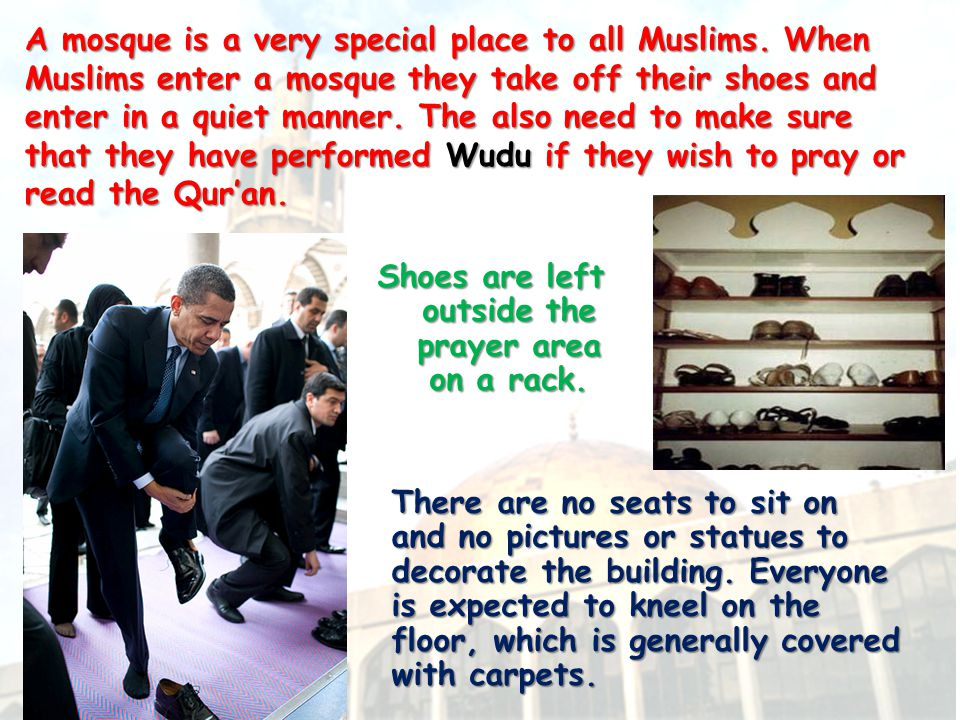 A mosque is a very special place to all Muslims.