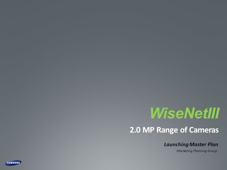 CONFIDENTIAL WiseNetIII 2.0 MP Range of Cameras Launching Master Plan Marketing Planning Group