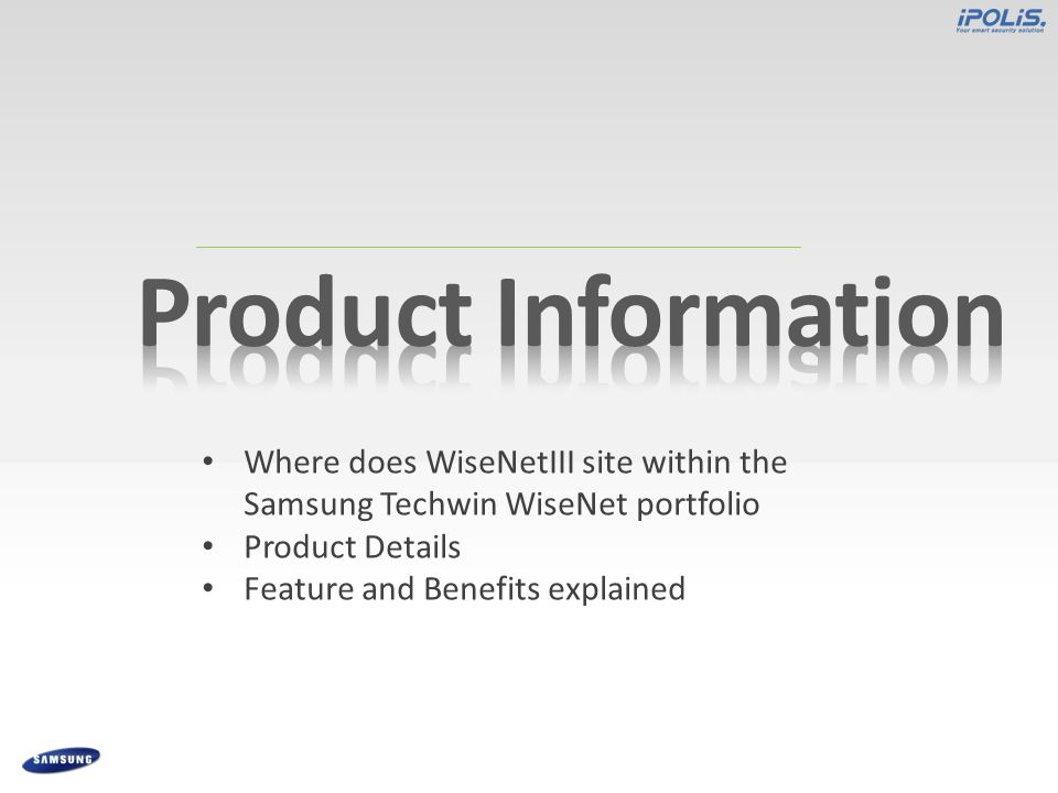 CONFIDENTIAL Where does WiseNetIII site within the Samsung Techwin WiseNet portfolio Product Details Feature and Benefits explained