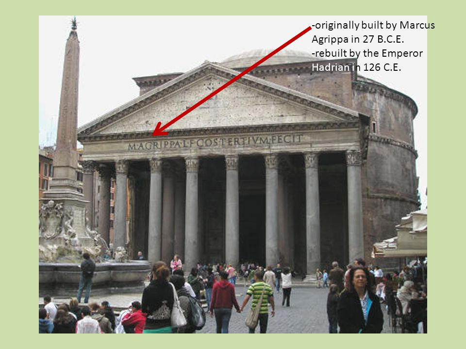 -originally built by Marcus Agrippa in 27 B.C.E. -rebuilt by the Emperor Hadrian in 126 C.E.