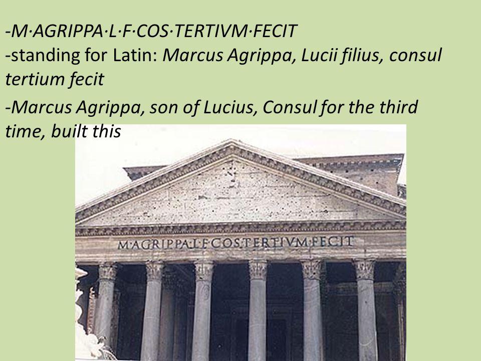 -M·AGRIPPA·L·F·COS·TERTIVM·FECIT -standing for Latin: Marcus Agrippa, Lucii filius, consul tertium fecit -Marcus Agrippa, son of Lucius, Consul for th