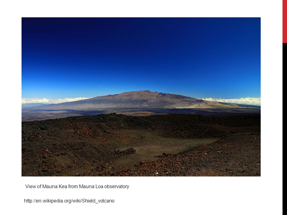 View of Mauna Kea from Mauna Loa observatory http://en.wikipedia.org/wiki/Shield_volcano