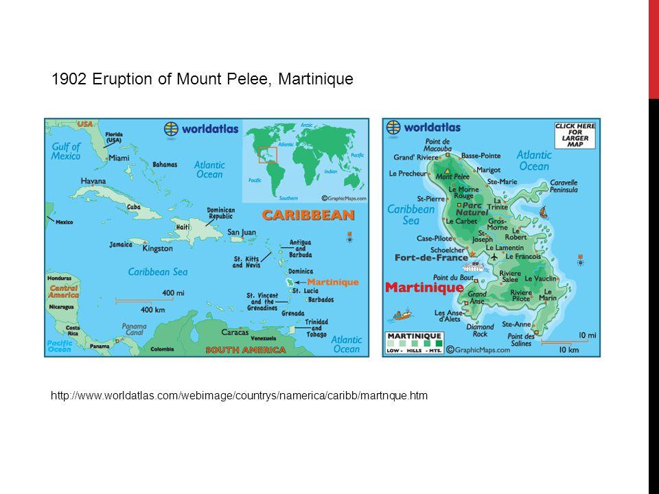 1902 Eruption of Mount Pelee, Martinique http://www.worldatlas.com/webimage/countrys/namerica/caribb/martnque.htm