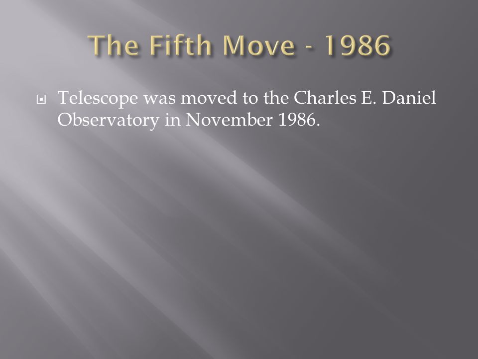  Telescope was moved to the Charles E. Daniel Observatory in November 1986.