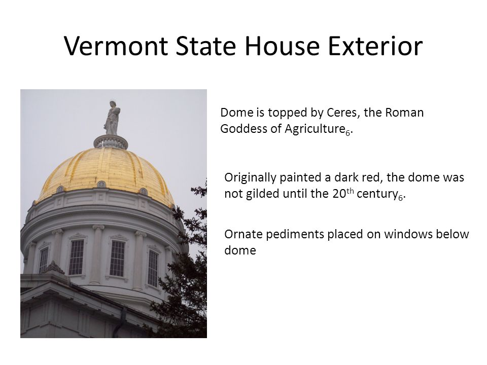Vermont State House Exterior Dome is topped by Ceres, the Roman Goddess of Agriculture 6.
