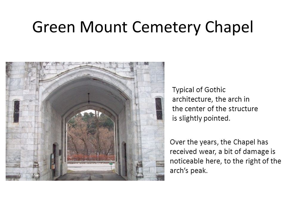 Green Mount Cemetery Chapel Over the years, the Chapel has received wear, a bit of damage is noticeable here, to the right of the arch's peak.