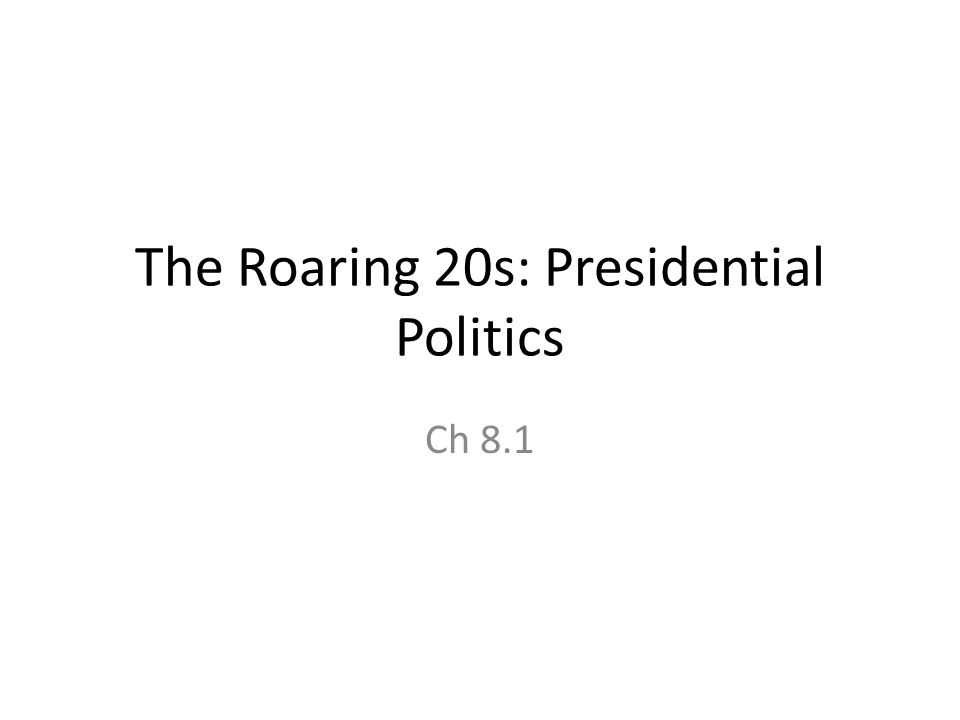 The Roaring 20s: Presidential Politics Ch 8.1