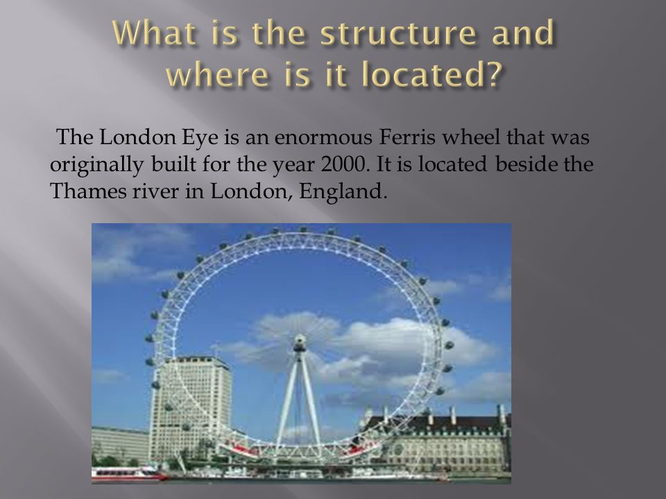 The London Eye is a colossal structure.