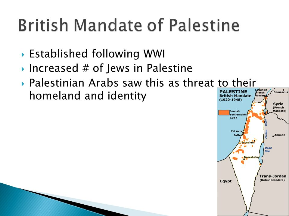  Established following WWI  Increased # of Jews in Palestine  Palestinian Arabs saw this as threat to their homeland and identity