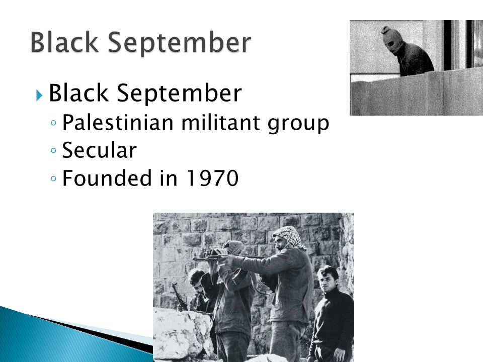 Black September ◦ Palestinian militant group ◦ Secular ◦ Founded in 1970