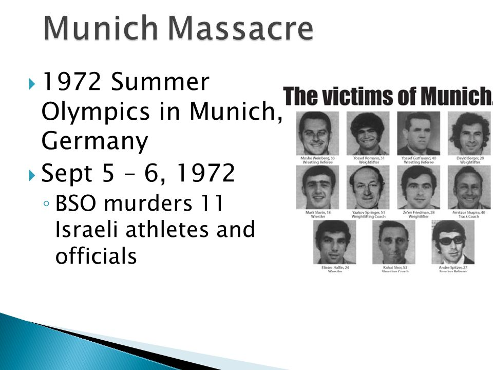  1972 Summer Olympics in Munich, Germany  Sept 5 – 6, 1972 ◦ BSO murders 11 Israeli athletes and officials