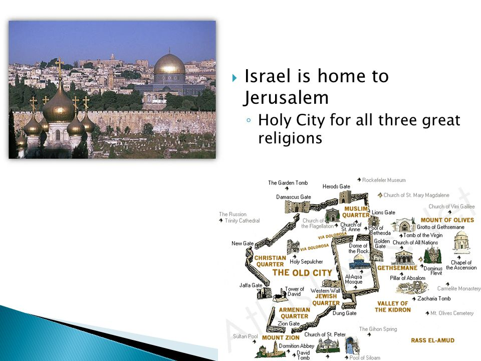  Israel is home to Jerusalem ◦ Holy City for all three great religions