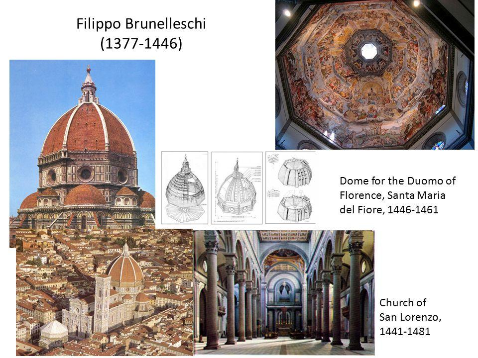 Filippo Brunelleschi (1377-1446) Church of San Lorenzo, 1441-1481 Dome for the Duomo of Florence, Santa Maria del Fiore, 1446-1461