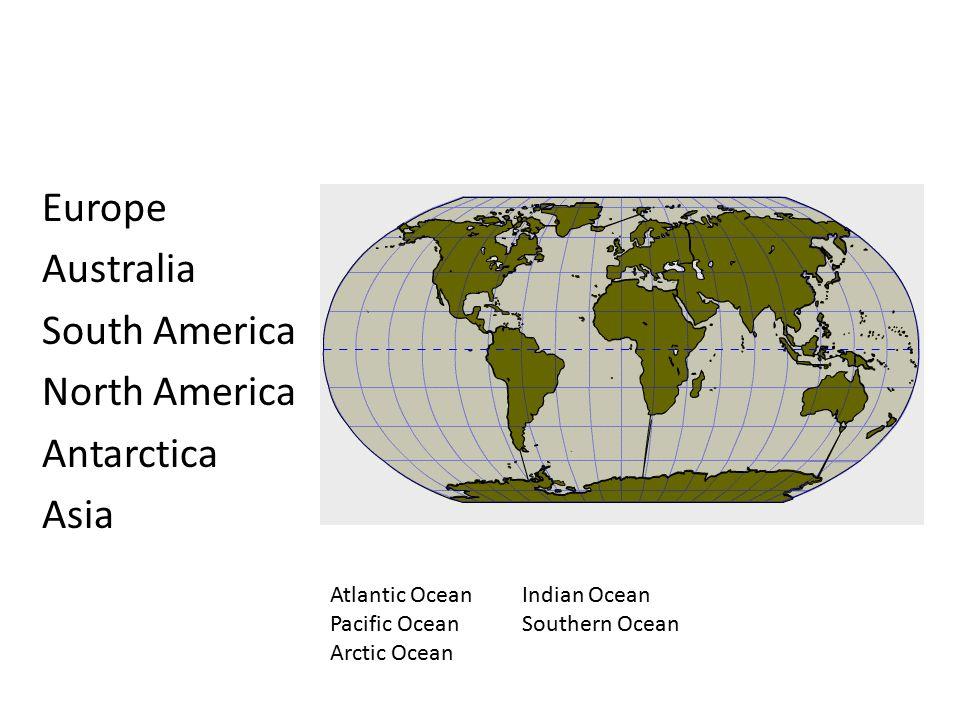 Europe Australia South America North America Antarctica Asia Atlantic OceanIndian Ocean Pacific OceanSouthern Ocean Arctic Ocean
