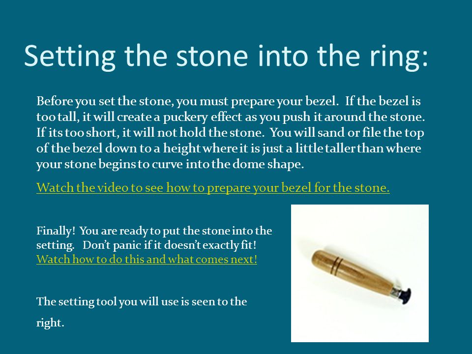 Setting the stone into the ring: Before you set the stone, you must prepare your bezel.