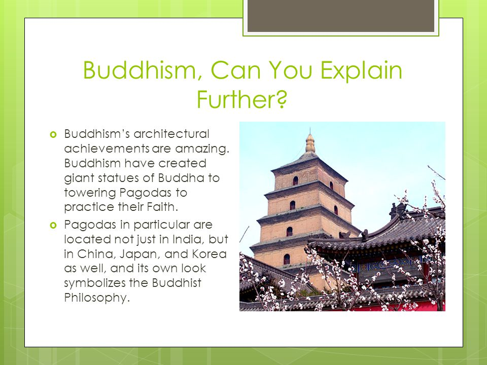 Buddhism, Can You Explain Further.  Buddhism's architectural achievements are amazing.