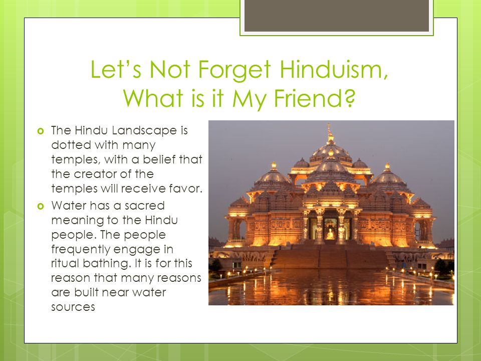 Let's Not Forget Hinduism, What is it My Friend.