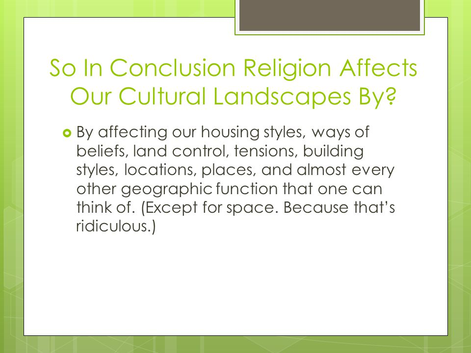 So In Conclusion Religion Affects Our Cultural Landscapes By.