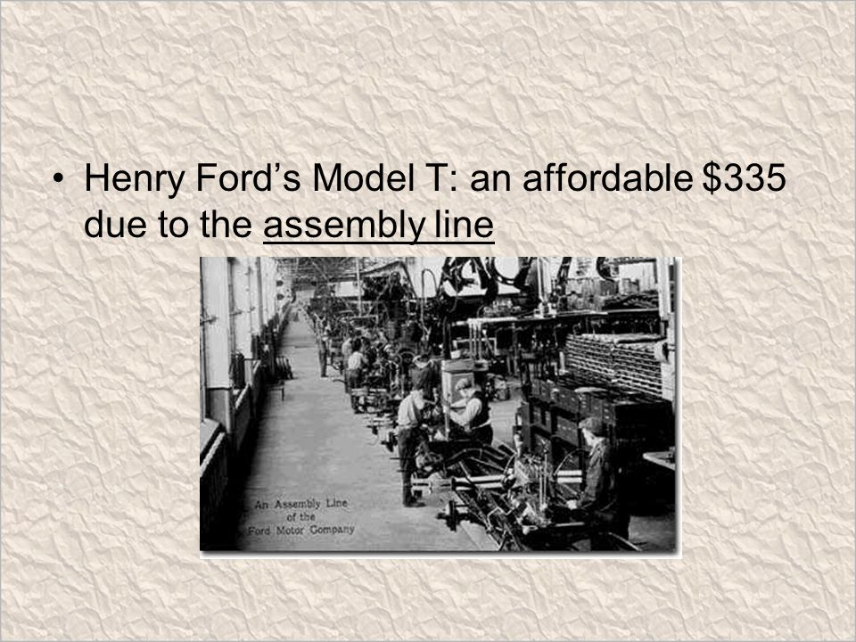 Henry Ford's Model T: an affordable $335 due to the assembly line
