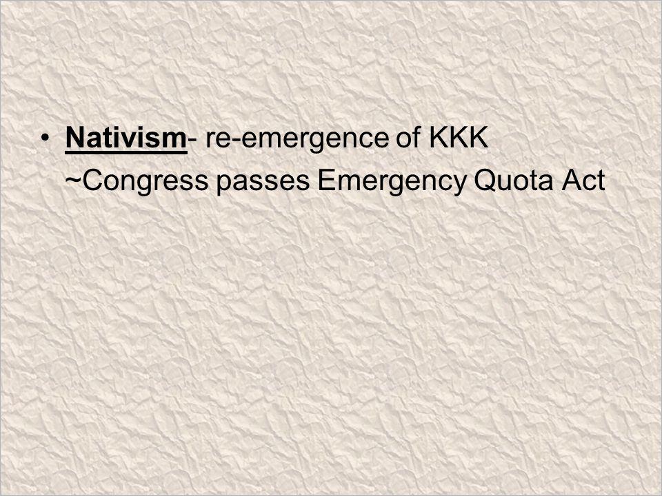 Nativism- re-emergence of KKK ~Congress passes Emergency Quota Act