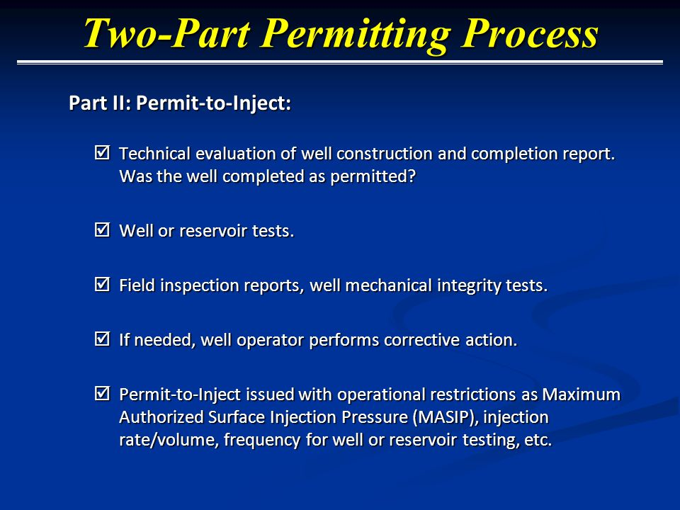 Two-Part Permitting Process Part II: Permit-to-Inject:  Technical evaluation of well construction and completion report.