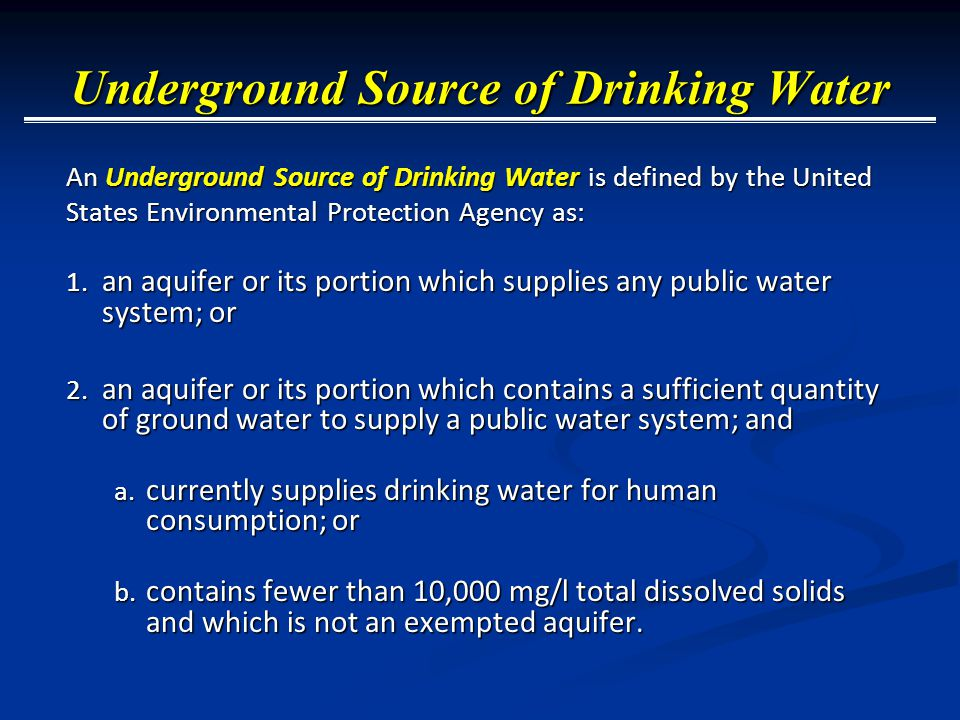Underground Source of Drinking Water An Underground Source of Drinking Water is defined by the United States Environmental Protection Agency as: 1.