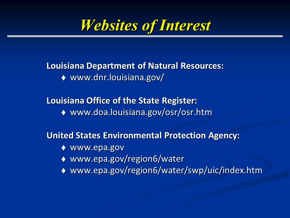 Websites of Interest Louisiana Department of Natural Resources:  www.dnr.louisiana.gov/ Louisiana Office of the State Register:  www.doa.louisiana.g