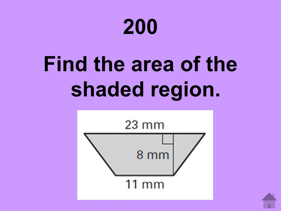 200 Find the area of the shaded region.