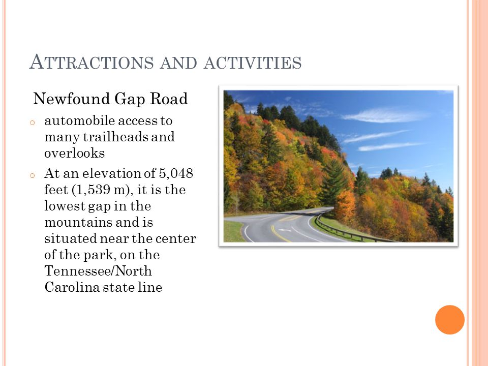 A TTRACTIONS AND ACTIVITIES Cades Cove, a valley with a number of preserved historic buildings including log cabins, barns, and churches historical areas: Roaring Fork, Cataloochee, Elkmont, the Mountain Farm Museum and Mingus Mill at Oconaluftee