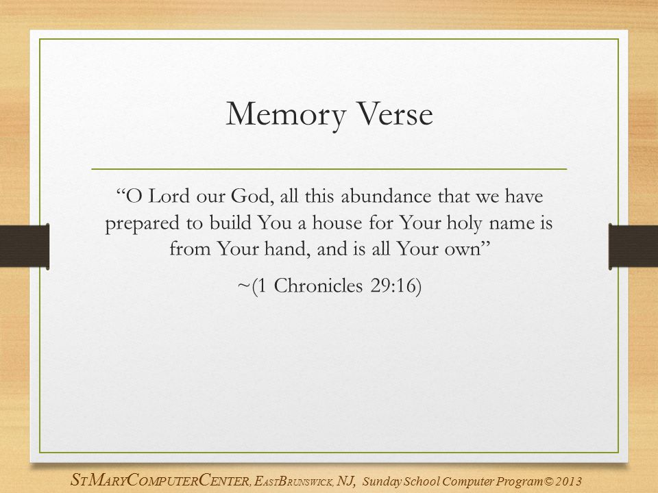 "Memory Verse ""O Lord our God, all this abundance that we have prepared to build You a house for Your holy name is from Your hand, and is all Your own"""