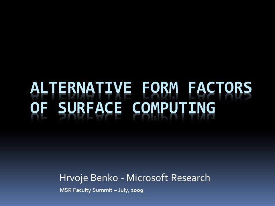 MSR Faculty Summit – July, 2009 Hrvoje Benko - Microsoft Research