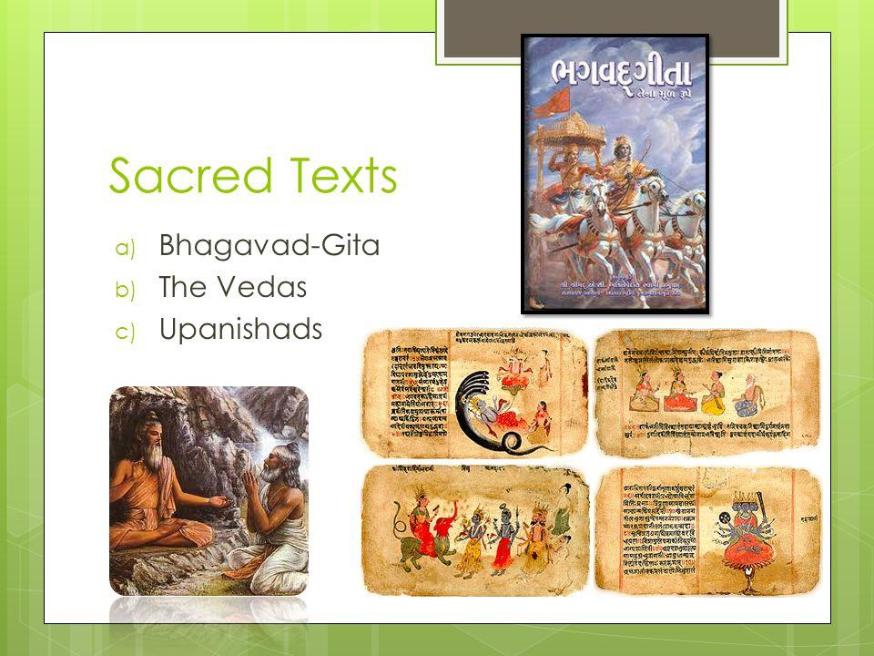 Sacred Texts a) Bhagavad-Gita b) The Vedas c) Upanishads