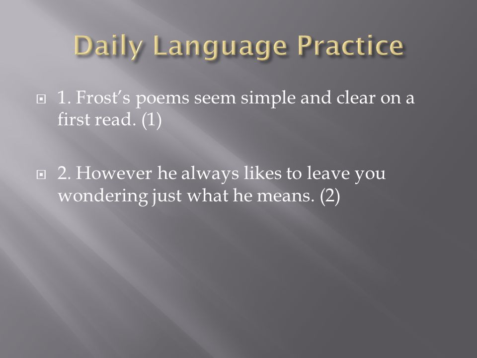  1. Frost's poems seem simple and clear on a first read.
