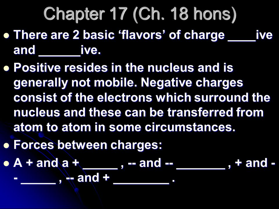 Chapter 17 (Ch. 18 hons) There are 2 basic 'flavors' of charge ____ive and ______ive.