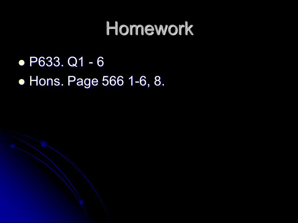 Homework P633. Q1 - 6 P633. Q1 - 6 Hons. Page 566 1-6, 8. Hons. Page 566 1-6, 8.