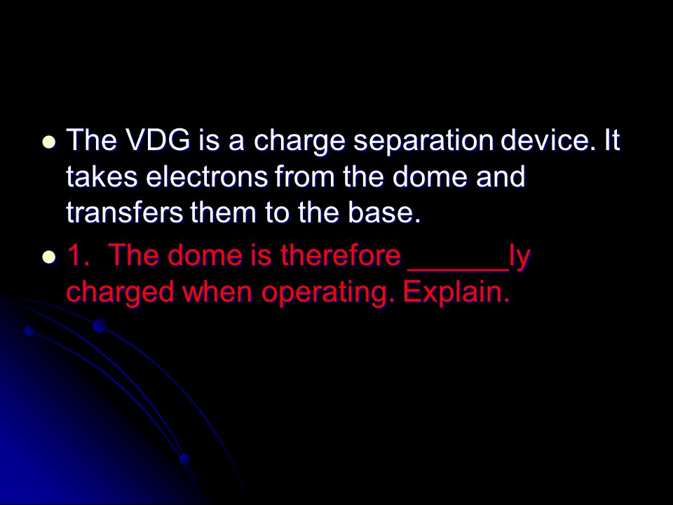 The VDG is a charge separation device.