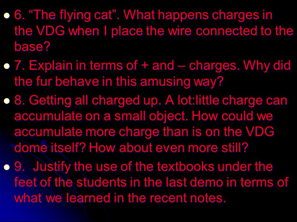 6. The flying cat . What happens charges in the VDG when I place the wire connected to the base.