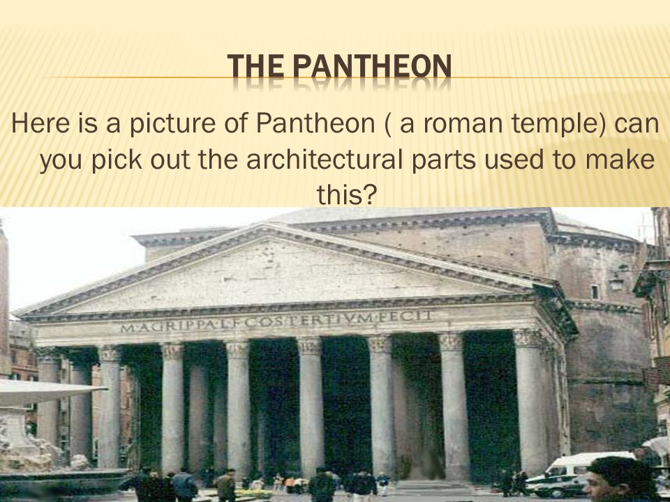 Here is a picture of Pantheon ( a roman temple) can you pick out the architectural parts used to make this